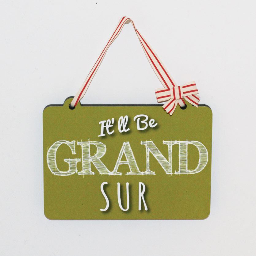 It'll Be Grand Sur Wooden Sign